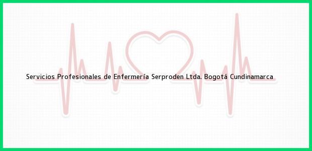 Teléfono, Dirección y otros datos de contacto para Servicios Profesionales de Enfermería Serproden Ltda., Bogotá, Cundinamarca, Colombia