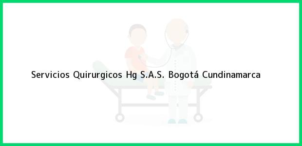 Teléfono, Dirección y otros datos de contacto para Servicios Quirurgicos Hg S.A.S., Bogotá, Cundinamarca, Colombia