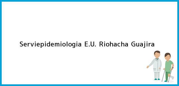 Teléfono, Dirección y otros datos de contacto para Serviepidemiologia E.U., Riohacha, Guajira, Colombia