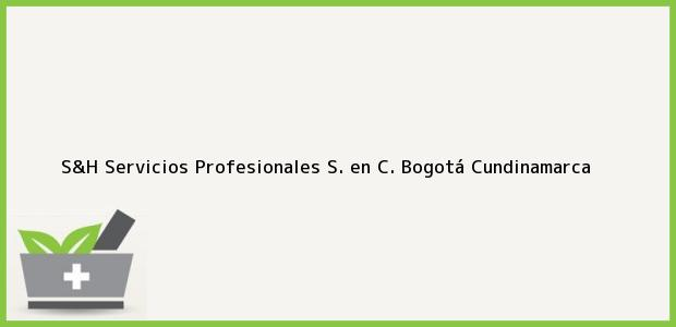 Teléfono, Dirección y otros datos de contacto para S&H Servicios Profesionales S. en C., Bogotá, Cundinamarca, Colombia