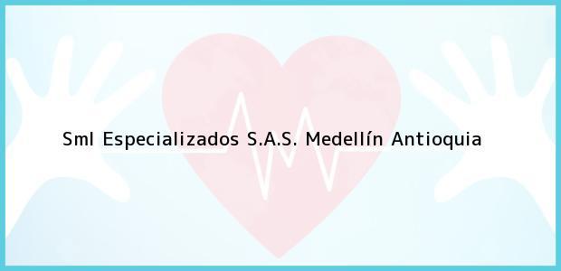 Teléfono, Dirección y otros datos de contacto para Sml Especializados S.A.S., Medellín, Antioquia, Colombia