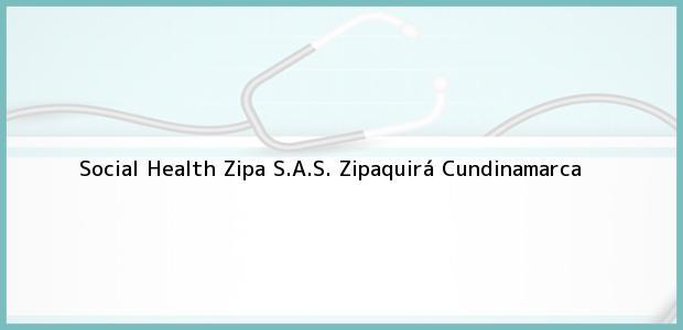 Teléfono, Dirección y otros datos de contacto para Social Health Zipa S.A.S., Zipaquirá, Cundinamarca, Colombia