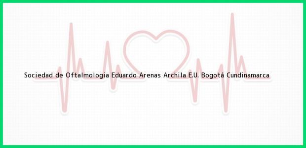 Teléfono, Dirección y otros datos de contacto para Sociedad de Oftalmologia Eduardo Arenas Archila E.U., Bogotá, Cundinamarca, Colombia