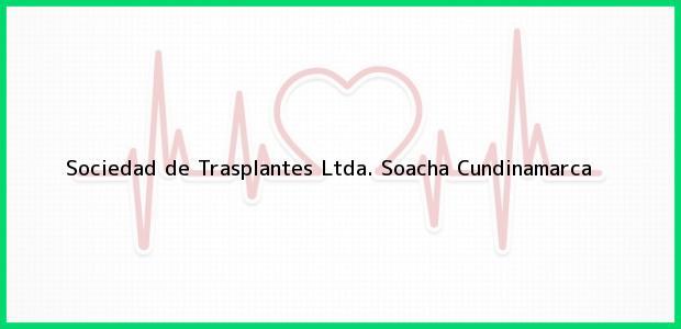 Teléfono, Dirección y otros datos de contacto para Sociedad de Trasplantes Ltda., Soacha, Cundinamarca, Colombia