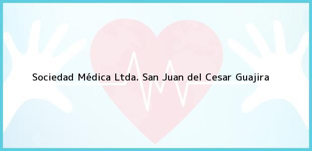 Teléfono, Dirección y otros datos de contacto para Sociedad Médica Ltda., San Juan del Cesar, Guajira, Colombia