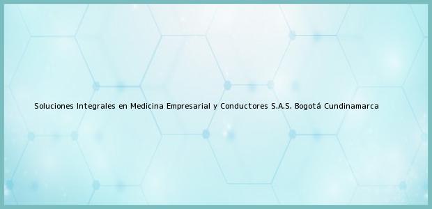 Teléfono, Dirección y otros datos de contacto para Soluciones Integrales en Medicina Empresarial y Conductores S.A.S., Bogotá, Cundinamarca, Colombia