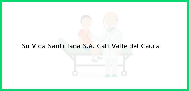 Teléfono, Dirección y otros datos de contacto para Su Vida Santillana S.A., Cali, Valle del Cauca, Colombia