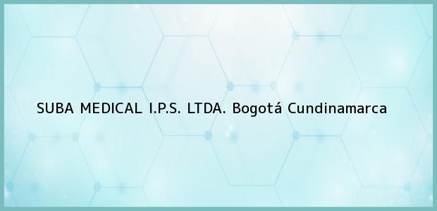 Teléfono, Dirección y otros datos de contacto para SUBA MEDICAL I.P.S. LTDA., Bogotá, Cundinamarca, Colombia