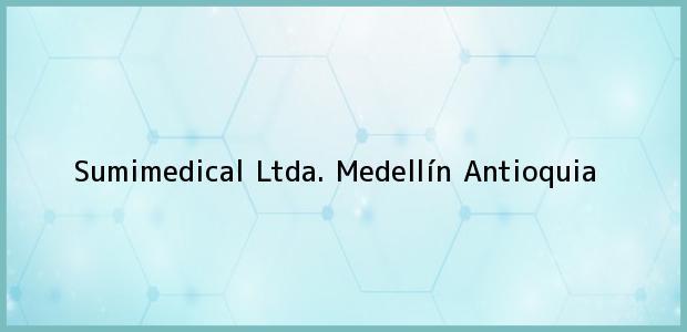 Teléfono, Dirección y otros datos de contacto para Sumimedical Ltda., Medellín, Antioquia, Colombia