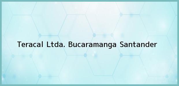 Teléfono, Dirección y otros datos de contacto para Teracal Ltda., Bucaramanga, Santander, Colombia