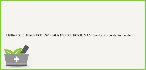 Teléfono, Dirección y otros datos de contacto para UNIDAD DE DIAGNOSTICO ESPECIALIZADO DEL NORTE S.A.S., Cúcuta, Norte de Santander, Colombia