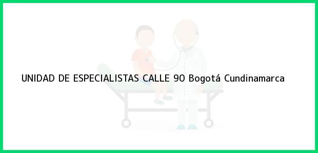 Teléfono, Dirección y otros datos de contacto para UNIDAD DE ESPECIALISTAS CALLE 90, Bogotá, Cundinamarca, Colombia