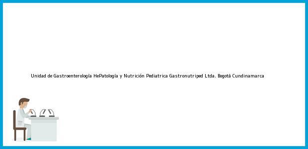Teléfono, Dirección y otros datos de contacto para Unidad de Gastroenterología HePatología y Nutrición Pediatrica Gastronutriped Ltda., Bogotá, Cundinamarca, Colombia