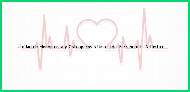 Teléfono, Dirección y otros datos de contacto para Unidad de Menopausia y Osteoporosis Umo Ltda., Barranquilla, Atlántico, Colombia