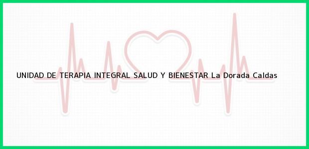 Teléfono, Dirección y otros datos de contacto para UNIDAD DE TERAPIA INTEGRAL SALUD Y BIENESTAR, La Dorada, Caldas, Colombia