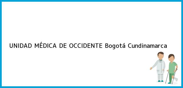 Teléfono, Dirección y otros datos de contacto para UNIDAD MÉDICA DE OCCIDENTE, Bogotá, Cundinamarca, Colombia