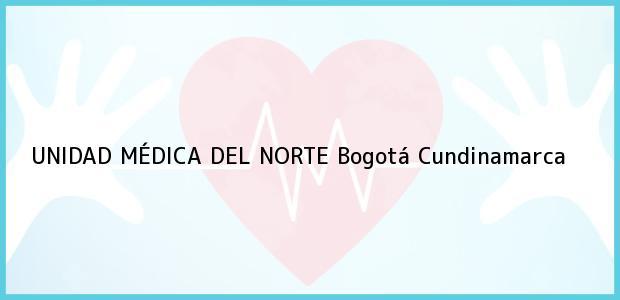 Teléfono, Dirección y otros datos de contacto para UNIDAD MÉDICA DEL NORTE, Bogotá, Cundinamarca, Colombia