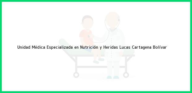 Teléfono, Dirección y otros datos de contacto para Unidad Médica Especializada en Nutrición y Heridas Lucas, Cartagena, Bolívar, Colombia