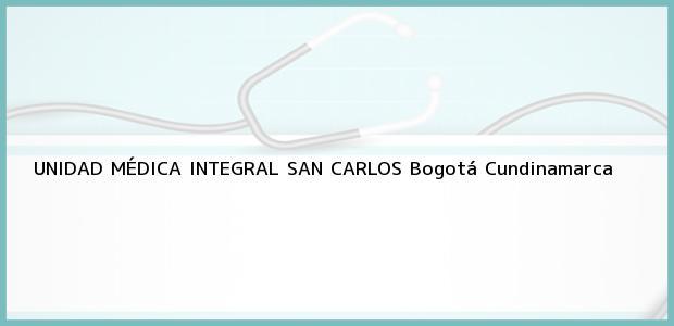 Teléfono, Dirección y otros datos de contacto para UNIDAD MÉDICA INTEGRAL SAN CARLOS, Bogotá, Cundinamarca, Colombia