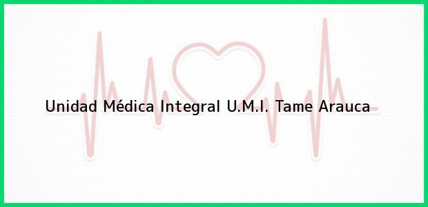 Teléfono, Dirección y otros datos de contacto para Unidad Médica Integral U.M.I., Tame, Arauca, Colombia