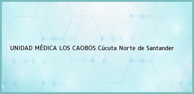Teléfono, Dirección y otros datos de contacto para UNIDAD MÉDICA LOS CAOBOS, Cúcuta, Norte de Santander, Colombia