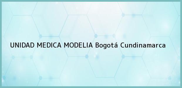 Teléfono, Dirección y otros datos de contacto para UNIDAD MEDICA MODELIA, Bogotá, Cundinamarca, Colombia