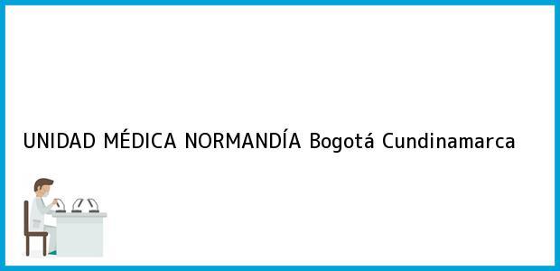 Teléfono, Dirección y otros datos de contacto para UNIDAD MÉDICA NORMANDÍA, Bogotá, Cundinamarca, Colombia