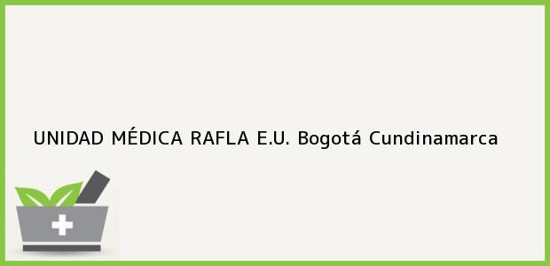 Teléfono, Dirección y otros datos de contacto para UNIDAD MÉDICA RAFLA E.U., Bogotá, Cundinamarca, Colombia