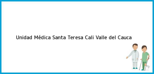 Teléfono, Dirección y otros datos de contacto para Unidad Médica Santa Teresa, Cali, Valle del Cauca, Colombia