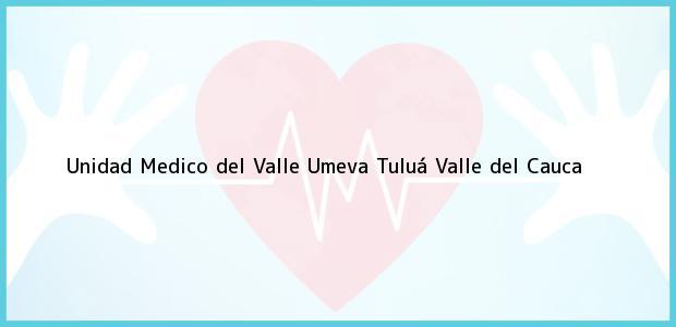 Teléfono, Dirección y otros datos de contacto para Unidad Medico del Valle Umeva, Tuluá, Valle del Cauca, Colombia
