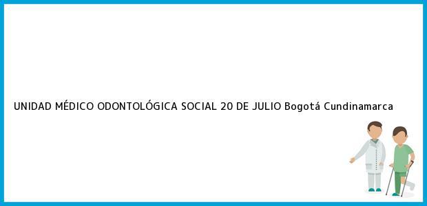 Teléfono, Dirección y otros datos de contacto para UNIDAD MÉDICO ODONTOLÓGICA SOCIAL 20 DE JULIO, Bogotá, Cundinamarca, Colombia
