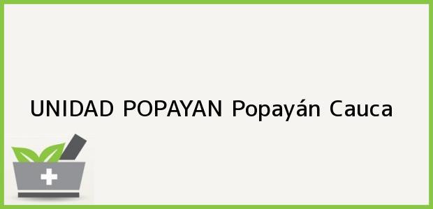 Teléfono, Dirección y otros datos de contacto para UNIDAD POPAYAN, Popayán, Cauca, Colombia