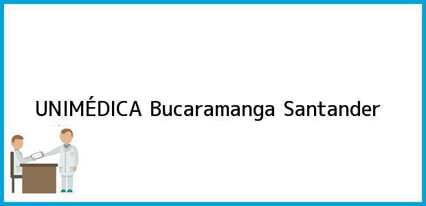 Teléfono, Dirección y otros datos de contacto para UNIMÉDICA, Bucaramanga, Santander, Colombia