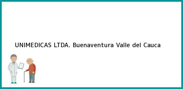 Teléfono, Dirección y otros datos de contacto para UNIMEDICAS LTDA., Buenaventura, Valle del Cauca, Colombia
