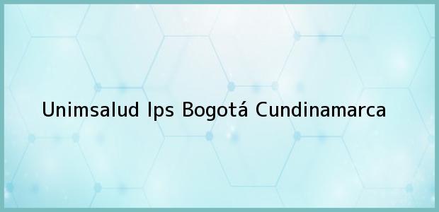 Teléfono, Dirección y otros datos de contacto para Unimsalud Ips, Bogotá, Cundinamarca, Colombia