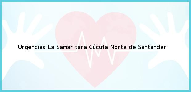Teléfono, Dirección y otros datos de contacto para Urgencias La Samaritana, Cúcuta, Norte de Santander, Colombia