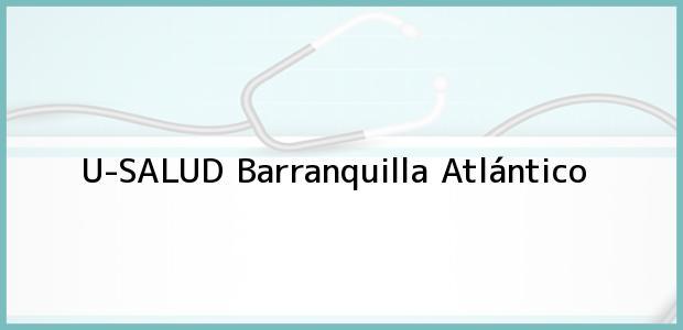 Teléfono, Dirección y otros datos de contacto para U-SALUD, Barranquilla, Atlántico, Colombia