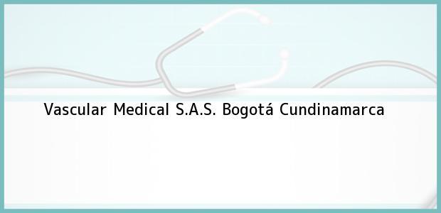 Teléfono, Dirección y otros datos de contacto para Vascular Medical S.A.S., Bogotá, Cundinamarca, Colombia