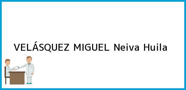 Teléfono, Dirección y otros datos de contacto para VELÁSQUEZ MIGUEL, Neiva, Huila, Colombia