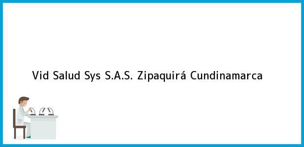 Teléfono, Dirección y otros datos de contacto para Vid Salud Sys S.A.S., Zipaquirá, Cundinamarca, Colombia