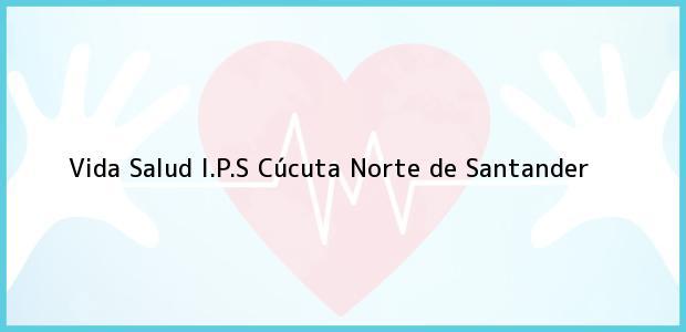 Teléfono, Dirección y otros datos de contacto para Vida Salud I.P.S, Cúcuta, Norte de Santander, Colombia