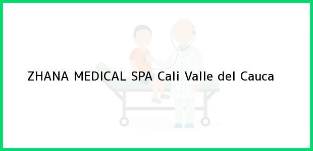 Teléfono, Dirección y otros datos de contacto para ZHANA MEDICAL SPA, Cali, Valle del Cauca, Colombia
