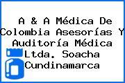 A & A Médica De Colombia Asesorías Y Auditoría Médica Ltda. Soacha Cundinamarca
