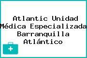 Atlantic Unidad Médica Especializada Barranquilla Atlántico