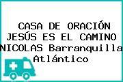 CASA DE ORACIÓN JESÚS ES EL CAMINO NICOLAS Barranquilla Atlántico