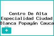 Centro De Alta Especialidad Ciudad Blanca Popayán Cauca