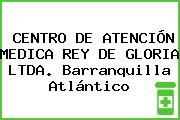 CENTRO DE ATENCIÓN MEDICA REY DE GLORIA LTDA. Barranquilla Atlántico