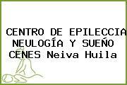 CENTRO DE EPILECCIA NEULOGÍA Y SUEÑO CENES Neiva Huila