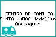 CENTRO DE FAMILIA SANTA MARÖA Medellín Antioquia