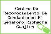 Centro De Reconocimiento De Conductores El Semáforo Riohacha Guajira